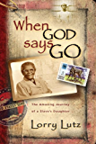 When God Says Go - The Amazing Journey of a Slave's Daughter