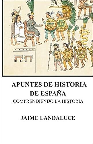 Apuntes de Historia de España: Comprendiendo la Historia: 1: Amazon.es: Landaluce Alcalá, Jaime E., Landaluce Alcalá, Jaime: Libros