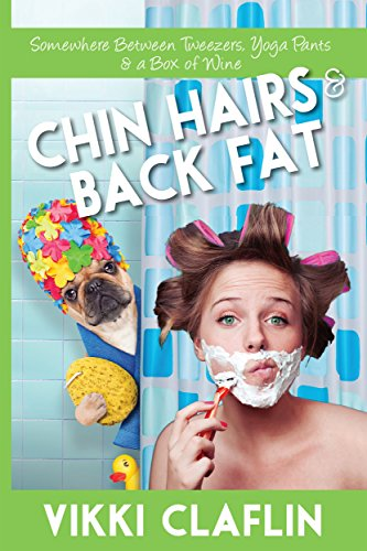 Chin Hairs & Back Fat: Somewhere Between Tweezers, Yoga Pants & a Box of Wine cover