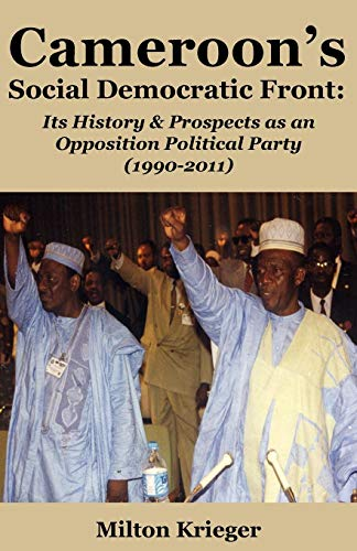 Cameroon's Social Democratic Front: Its History and Prospects as an Opposition Political Party (1990-2011)