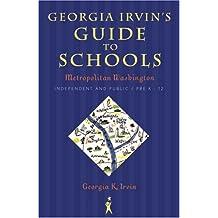 Georgia Irvin's Guide to Schools: Metropolitan Washington, Independent and Public / Pre-K - 12