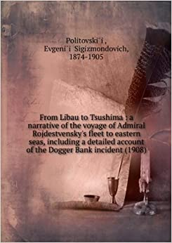 Book ***RE-PRINT*** From Libau to Tsushima ; a narrative of the voyage of Admiral Rojdestvensky's fleet to eastern seas, including a detailed account o