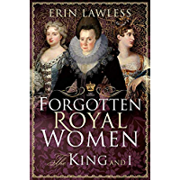 Forgotten Royal Women: The King and I