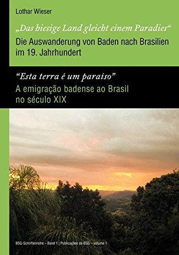 'Das hiesige Land gleicht einem Paradies' / 'Esta terra é um paraíso' - Die Auswanderung von Baden nach Brasilien im 19. Jahrhundert / A emigração ... ... Gesellschaft, Karlsdorf-Neuthard)