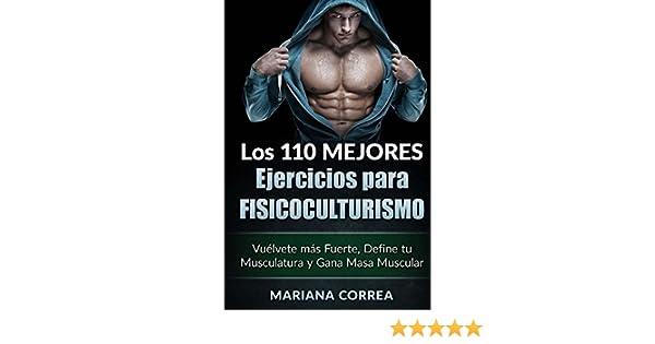 Amazon.com: LOS 110 MEJORES EJERCICIOS PARA FISICOCULTURISMO: Vuélvete más Fuerte, Define tu Musculatura y Gana Masa Muscular (Spanish Edition) eBook: ...