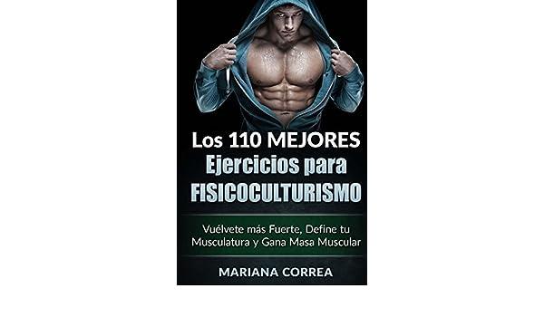 LOS 110 MEJORES EJERCICIOS PARA FISICOCULTURISMO: Vuélvete más Fuerte, Define tu Musculatura y Gana Masa Muscular eBook: Mariana Correa: Amazon.es: Tienda ...
