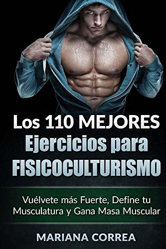 LOS 110 MEJORES EJERCICIOS PARA FISICOCULTURISMO: Vuélvete más Fuerte, Define tu Musculatura y Gana