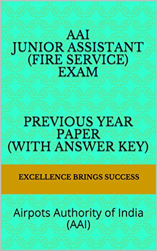 (AAI Junior Assistant (Fire Service) Exam Previous Year Paper (with answer key): Airpots Authority of India (AAI) (Excellence Brings Success Series Book 53))