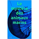 Le mystère des animaux marins (French Edition)