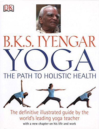 B.K.S. Iyengar Yoga: The Path to Holistic Health by B.K.S. ...