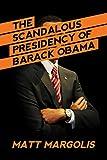 The Scandalous Presidency of Barack Obama (English Edition)