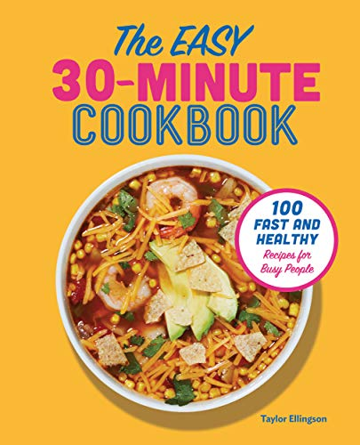 The Easy 30-Minute Cookbook: 100 Fast and Healthy Recipes for Busy People by Taylor Ellingson