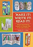 Make It! Write It! Read It!: Simple Bookmaking Projects to Engage Kids in Art and Literacy