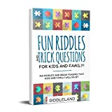 Fun Riddles & Trick Questions For Kids and Family: 300 Riddles and Brain Teasers That Kids and Family Will Enjoy - Age 7-9 8-12