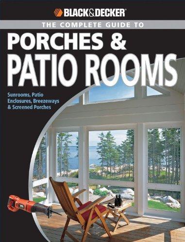 Black & Decker The Complete Guide to Porches & Patio Rooms: Sunrooms, Patio Enclosures, Breezeways & Screened Porches (Black & Decker Complete Guide) by Schmidt, Phil (2009) Paperback (Breezeway Patio)