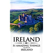 Ireland: Ireland Travel Guide: 51 Amazing Things to Do in Ireland (Dublin, Cork, Galway, Backpacking Ireland, Budget Travel Book 1)