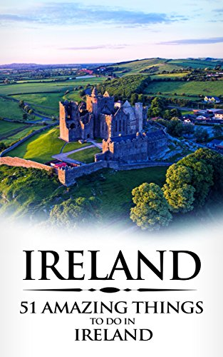 Ireland: 51 Amazing Things to Do in Ireland