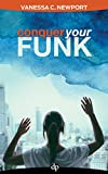 Conquer Your Funk: A Guide to Leading with Your Brilliance and Banishing Your Bullsh*t