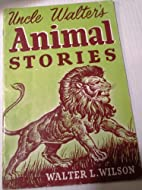 Uncle Walter's Animal Stories by Uncle…