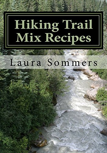 Hiking Trail Mix Recipes: A Camping Snack Mix Cookbook (Campfire Cookbook) (Volume 2)