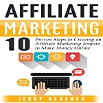 Affiliate Marketing: 10 Proven Steps to Creating an Affiliate Marketing Empire to Make Money Online | Jerry Kershen
