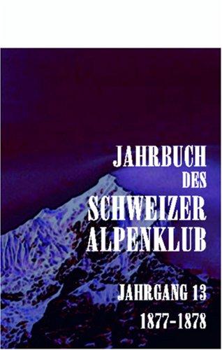 Jahrbuch des Schweizer Alpenklub: Jahrgang 13. 1877 - 1878 (German Edition) by Adamant Media Corporation