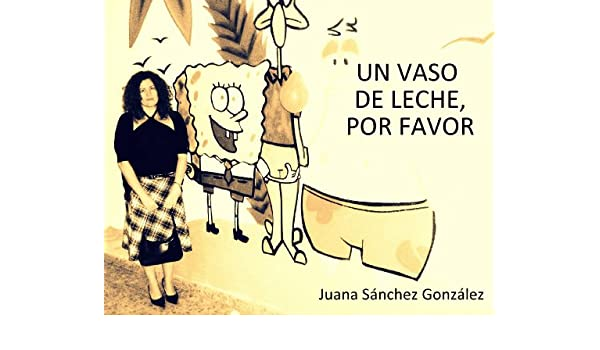 Amazon.com: Un vaso de leche, por favor (Spanish Edition) eBook: Juana Sánchez González: Kindle Store