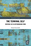 The Terminal Self: Everyday Life in Hypermodern Times (Interactionist Currents)