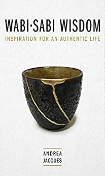 Wabi-Sabi Wisdom: Inspiration for an Authentic Life. by [Jacques, Andrea]