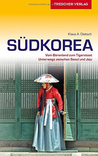 Reiseführer Südkorea: Vom Bärenland zum Tigerstaat - Unterwegs zwischen Seoul und Jeju (Trescher-Reihe Reisen)