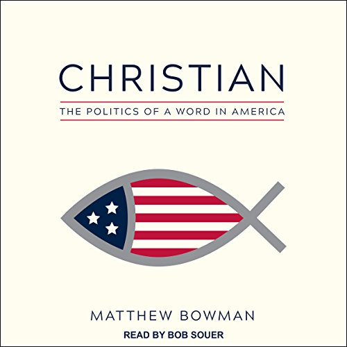 Christian: The Politics of a Word in America by Tantor Audio