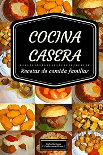 Cocina Casera   Cocina Casera Recetas De Comida Casera Espanola Spanish Edition
