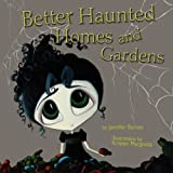 Better Haunted Homes and Gardens, Jennifer C. Barnes, 1933293810