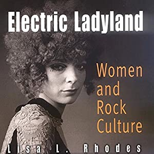 Electric Ladyland: Women and Rock Culture Audiobook