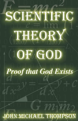 Scientific Theory of God: Proof That God Exists ()