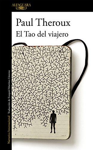 El tao del viajero (LITERATURAS) Tapa blanda – 6 jun 2012 Paul Theroux ALFAGUARA 8420402710 TRAVEL / General