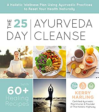 The 25-Day Ayurveda Cleanse: A Holistic Wellness Plan Using ...