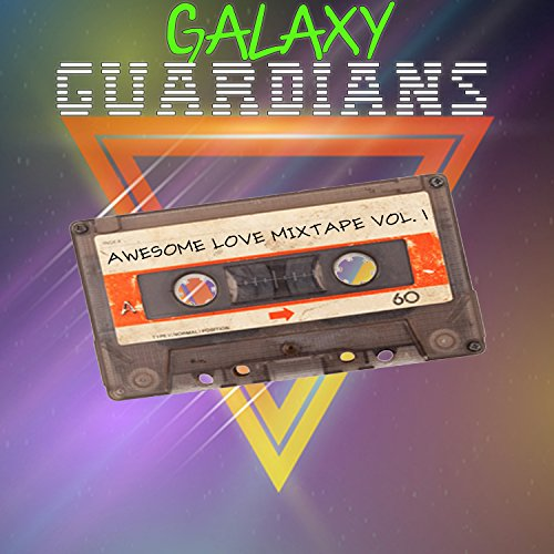 Galaxy Guardians: Awesome Love Mixtape Vol. 1 (Guardians Of The Galaxy 2 Soundtrack Playlist)