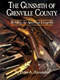 The Gunsmith of Grenville County, Peter A. Alexander, 1880655136