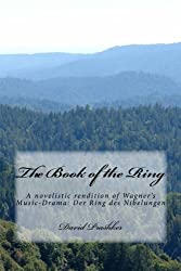 The Book of the Ring: A novelistic rendition of Wagner's Music-Drama: Der Ring des Nibelungen