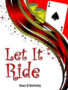 Let It Ride Buzz (Poker variations - Let It Ride offers additional betting opportunities Book 1) by [Berkeley, Buzz B]