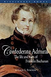 Confederate Admiral: The Life and Wars of Franklin Buchanan (Bluejacket Books)