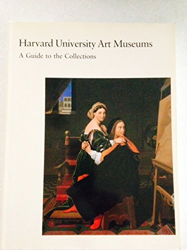 Harvard University Art Museums : a guide to the collections : Arthur M. Sackler Museum, William Hayes Fogg Art Museum, Busch-Reisinger Museum