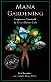 Download Mana Gardening: Empower Yourself & Live a Better Life in PDF ePUB Free Online