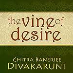 The Vine of Desire | Chitra Banerjee Divakaruni