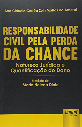 Responsabilidade Civil Pela Perda da Chance. Natureza Jurídica e Quantificação do Dano
