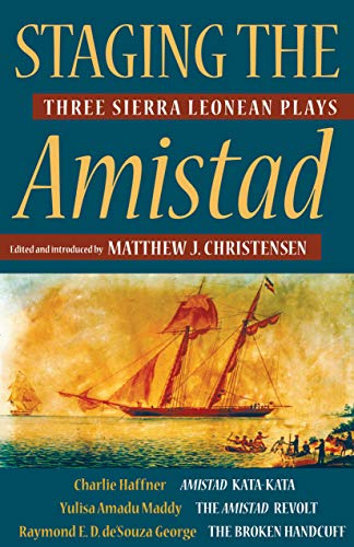 Staging the Amistad: Three Sierra Leonean Plays (Modern African Writing Series) (Raymond De Souza)