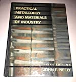 Practical Mettallurgy and Materials of Industry, Neely, John E., 0136832369