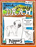 Teach Yourself to Draw - Puppies: For Artists and Animals Lovers of All Ages (Teach Yourself to Draw Series 1) (Volume 3)