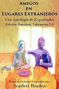 Amigos en Lugares Extranjeros: Friends in Foreign Place-Spanish Edition: Una Antología de Expatriados.  Ómnibus, Volúmenes 1-5. (Volume 8)